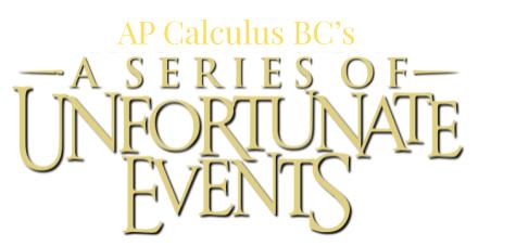 A Series of Unfortunate Events: AP Calc BC Quiz